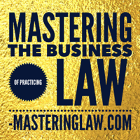 Podcast cover art for Mastering Your Law Practice: law practice management, law firm marketing, rainmaking, attorney lifestyle