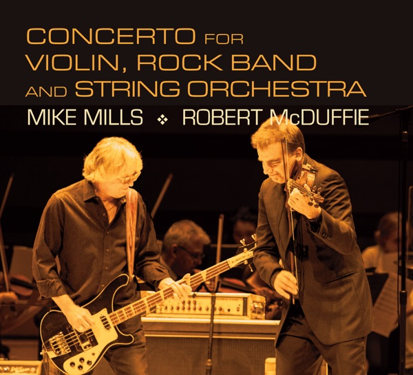 Mike Mills: Concerto for Violin, Rock Band, and String Orchestra