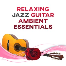 Relaxing Jazz Guitar Ambient Essentials: Smooth Jazz for Relaxation, Easy  Listening Music, Calm Mind, Total Stress Relief, Cocktail Party Music,