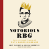 Irin Carmon & Shana Knizhnik - Notorious RBG: The Life and Times of Ruth Bader Ginsburg (Unabridged)  artwork