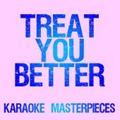 Treat You Better (Originally Performed by Shawn Mendes) [Instrumental Karaoke Version]