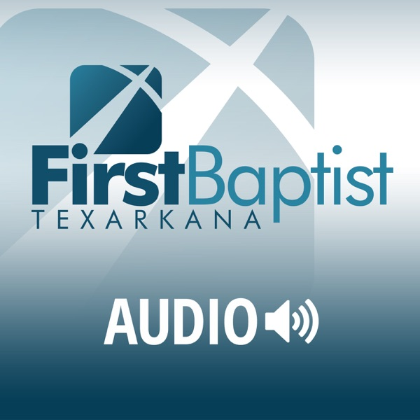 First Baptist Church - Texarkana - Sermons
