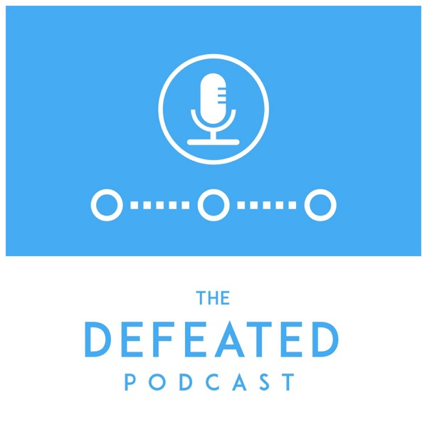 The Defeated Podcast