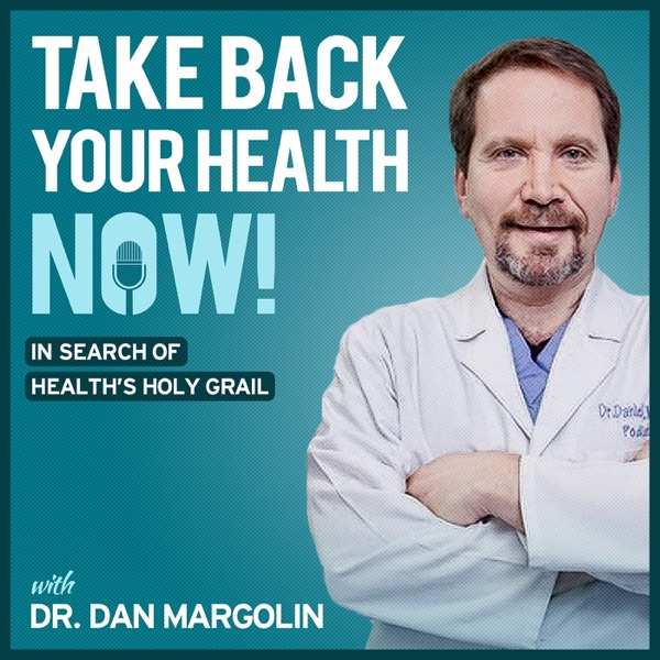 Take Back Your Health NOW! with Dr Dan Margolin
