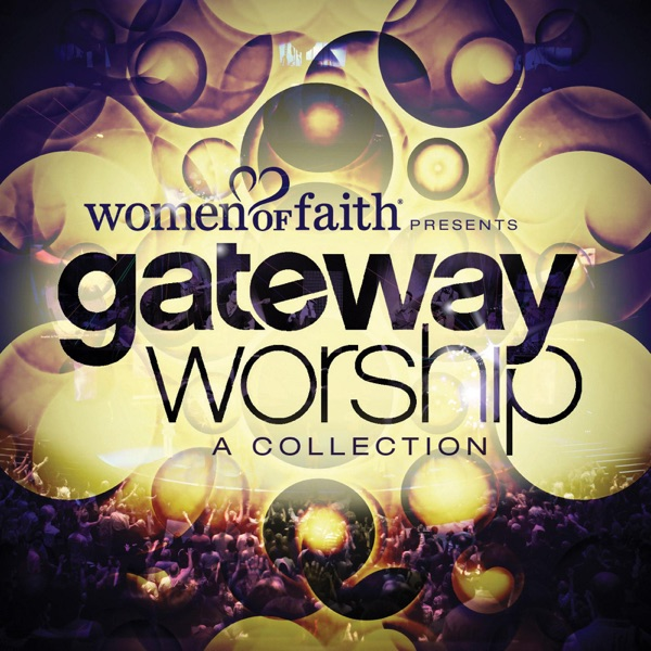 Women of Faith Presents Gateway Worship: A Collection