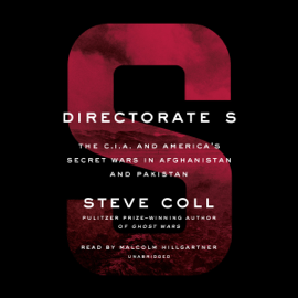 Directorate S: The C.I.A. and America's Secret Wars in Afghanistan and Pakistan (Unabridged) audiobook