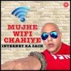 Mujhe Wifi Chahiyae Internet Ka Sach Single