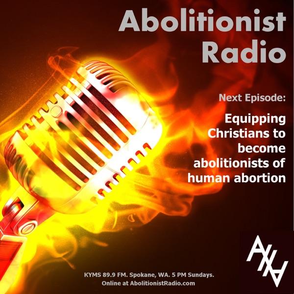 Abolitionist Radio: Abolish Human Abortion