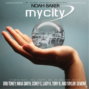 Noah Baker - My City feat. Nikia Smith, Dru Toney, Tony B, Lady K, Corey C & Taylor Semone