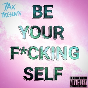 Dax - Be Your Fucking Self