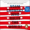 Who Rules the World?: Reframings (Unabridged) - Noam Chomsky