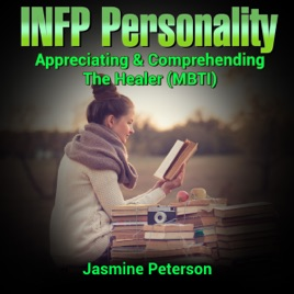 The INFP Personality: Appreciating and Comprehending the Idealist (MBTI)  (Unabridged)