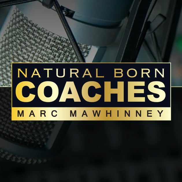 Natural Born Coaches By Marc Mawhinney On Apple Podcasts