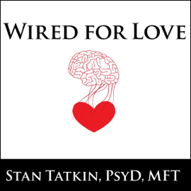 Wired for Love: How Understanding Your Partner's Brain and Attachment Style Can Help You Defuse Conflict and Build a Secure Relationship (Unabridged) audiobook
