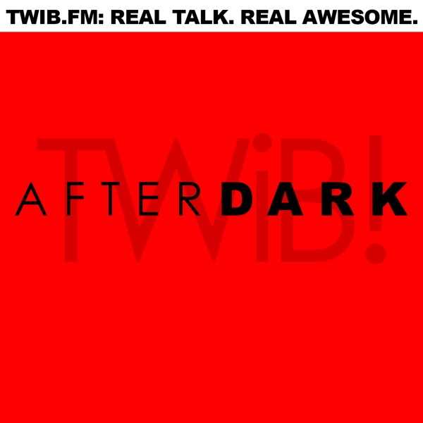 TWiB! AFTERDARK | #TWIBnation