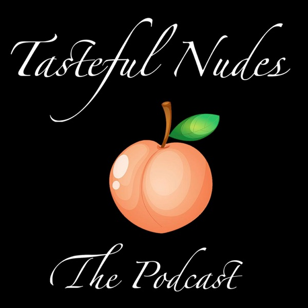 Tasteful Nudes: The Podcast