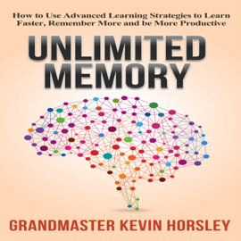 Unlimited Memory: How to Use Advanced Learning Strategies to Learn Faster, Remember More and Be More Productive (Unabridged) audiobook