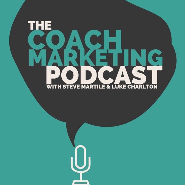 The Coach Marketing Podcast w/ Luke Charlton & Steve Martile