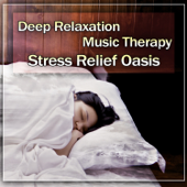 Deep Relaxation Music Therapy: Stress Relief Oasis to Calm, Deal with Anxiety, Meditation, Yoga, Spa, Healing Sounds