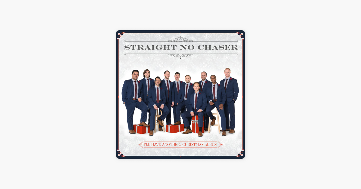 I\'ll Have Another...Christmas Album by Straight No Chaser on Apple Music