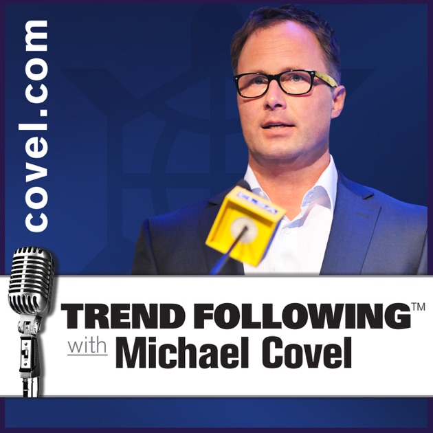 Trend Following With Michael Covel By Michael Covel On Apple Podcasts