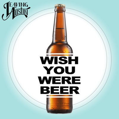 Wish You Were Beer - Single - Leaving Austin album