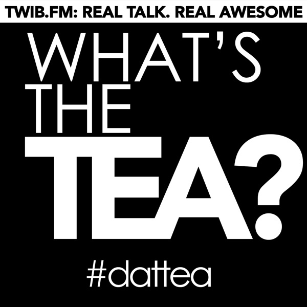 What's The Tea | @TheTWIBularity