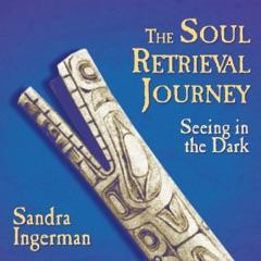 The Soul Retrieval Journey: Seeing in the Dark (Unabridged)