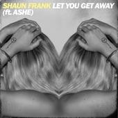 Shaun Frank - Let You Get Away