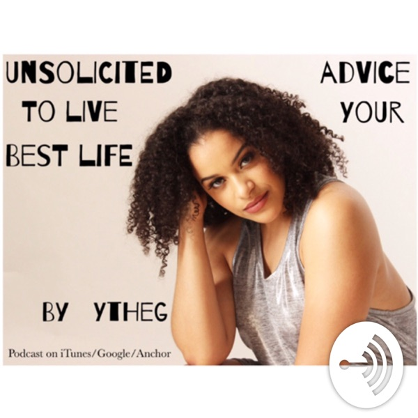 Unsolicited Advice to Live Your Best Life
