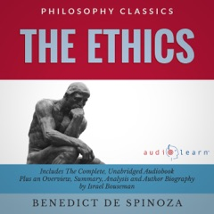 The Ethics: The Complete Work Plus an Overview, Chapter by Chapter Summary and Author Biography! (Unabridged)