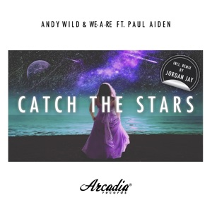 Andy Wild & WE-A-RE - Catch the Stars feat. Paul Aiden
