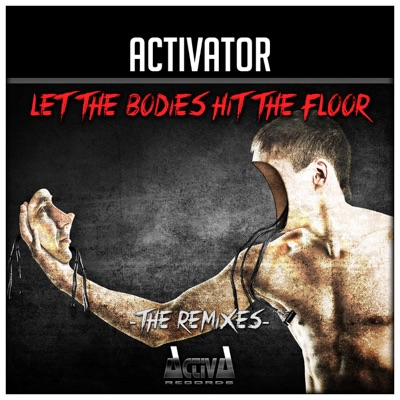 Let the Bodies Hit the Floor / Bodies (The Remixes) - EP - Activator