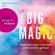 Elizabeth Gilbert - Big Magic: Nimm dein Leben in die Hand und es wird dir gelingen