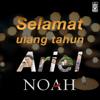 Selamat Ulang Tahun Ariel Noah - Noah & peterpan