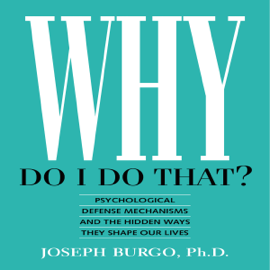 Why Do I Do That?: Psychological Defense Mechanisms and the Hidden Ways They Shape Our Lives (Unabridged) audiobook