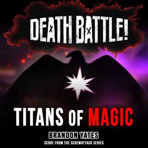 Brandon Yates - Death Battle: Titans of Magic (Score from the ScrewAttack Series)