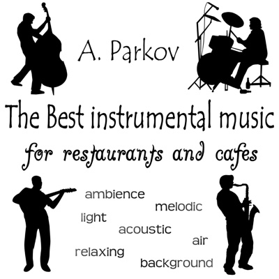 The Best Music for Restaurants and Cafes - A. Parkov album