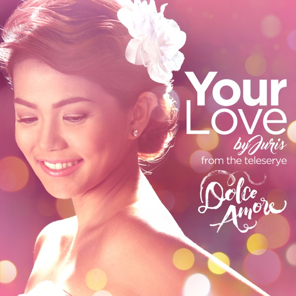 Your Love (Dolce Amore Teleserye Theme) - Single