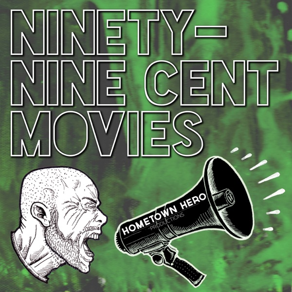 Ninety-Nine Cent Movies Podcast - HOMETOWN HERO PRODUCTIONS
