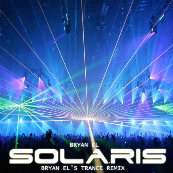 Solaris (Bryan El's Trance Remix) by Bryan EL