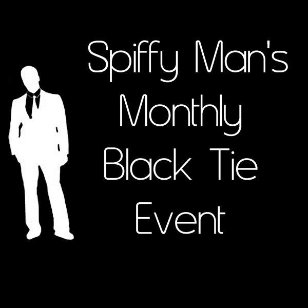 Spiffy Man's Monthly Black Tie Event