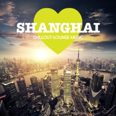 Shanghai Chillout Lounge Music: 200 Songs