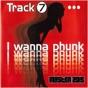 I Wanna Phunk (Radio Edit) by Track 7