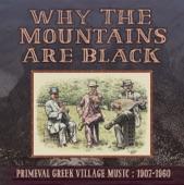 Why The Mountains Are Black - Primeval Greek Village Music: 1907-1960 - Arvanitiko O Aetos (An Eagle, Arvanitiko Style)