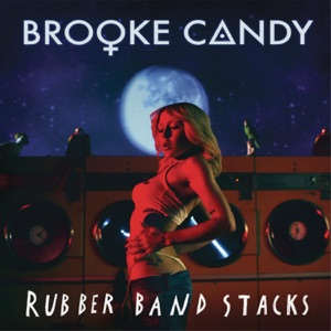 Brooke Candy - Rubber Band Stacks