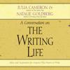 Julia Cameron & Natalie Goldberg - The Writing Life: Ideas and Inspiration for Anyone Who Wants to Write artwork