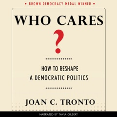 Who Cares? How to Reshape a Democratic Politics: Brown Democracy Medal (Unabridged)