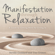 Neville Goddard & Tim Grimes - Manifestation Through Relaxation: A Guide to Getting More by Giving In (Unabridged)
