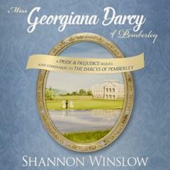 Miss Georgiana Darcy of Pemberley: A Pride & Prejudice Sequel and Companion to the Darcys of Pemberley (Unabridged)